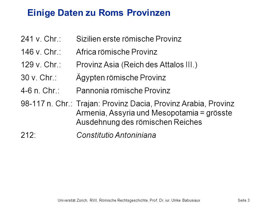 Einige Daten zu Roms Provinzen 241 v. Chr.: Sizilien erste römische Provinz 146 v. Chr.: Africa römische Provinz 129 v. Chr.: Provinz Asia (Reich des