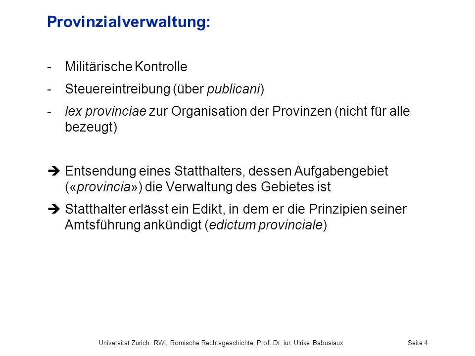 Provinzialverwaltung: -Militärische Kontrolle -Steuereintreibung (über publicani) -lex provinciae zur Organisation der Provinzen (nicht für alle bezeu