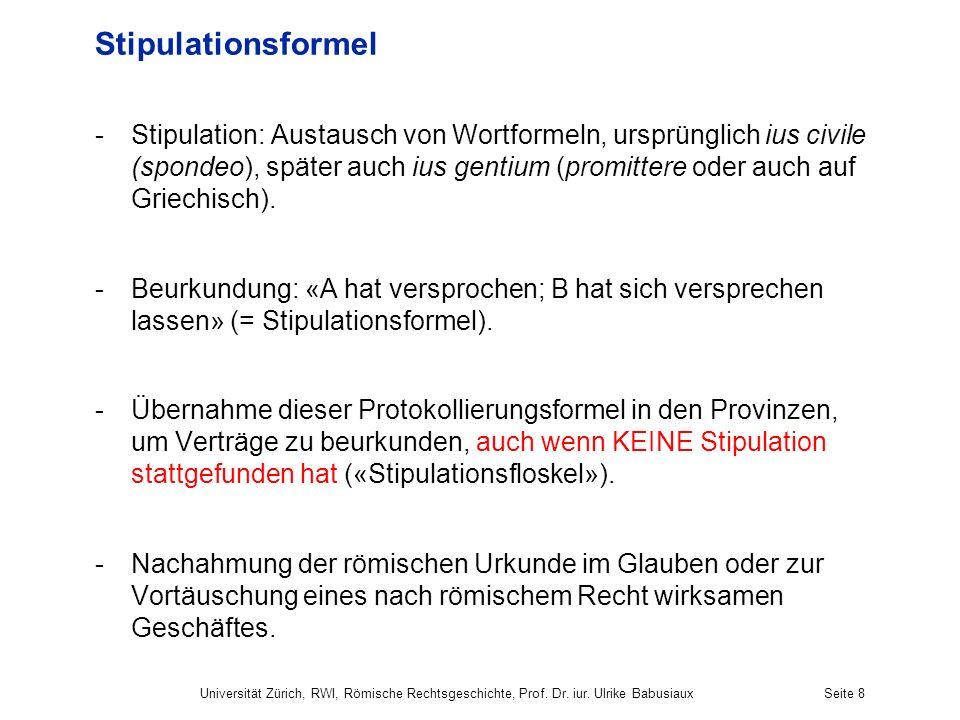 Stipulationsformel -Stipulation: Austausch von Wortformeln, ursprünglich ius civile (spondeo), später auch ius gentium (promittere oder auch auf Griec