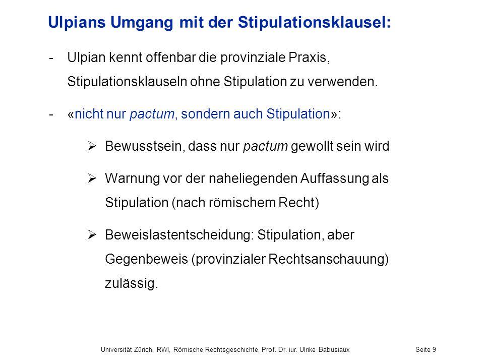 Ulpians Umgang mit der Stipulationsklausel: -Ulpian kennt offenbar die provinziale Praxis, Stipulationsklauseln ohne Stipulation zu verwenden. -«nicht
