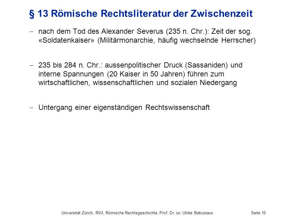 Universität Zürich, RWI, Römische Rechtsgeschichte, Prof. Dr. iur. Ulrike BabusiauxSeite 10 § 13 Römische Rechtsliteratur der Zwischenzeit nach dem To