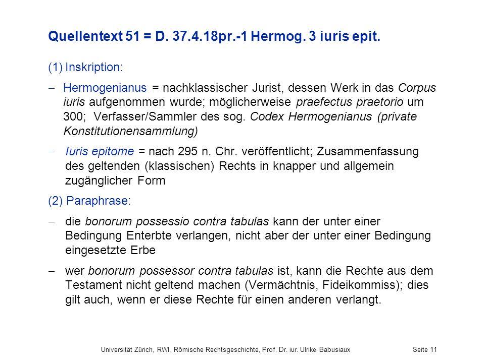 Universität Zürich, RWI, Römische Rechtsgeschichte, Prof. Dr. iur. Ulrike BabusiauxSeite 11 Quellentext 51 = D. 37.4.18pr.-1 Hermog. 3 iuris epit. (1)