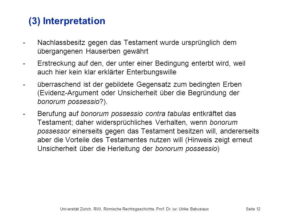 Universität Zürich, RWI, Römische Rechtsgeschichte, Prof. Dr. iur. Ulrike BabusiauxSeite 12 (3) Interpretation -Nachlassbesitz gegen das Testament wur