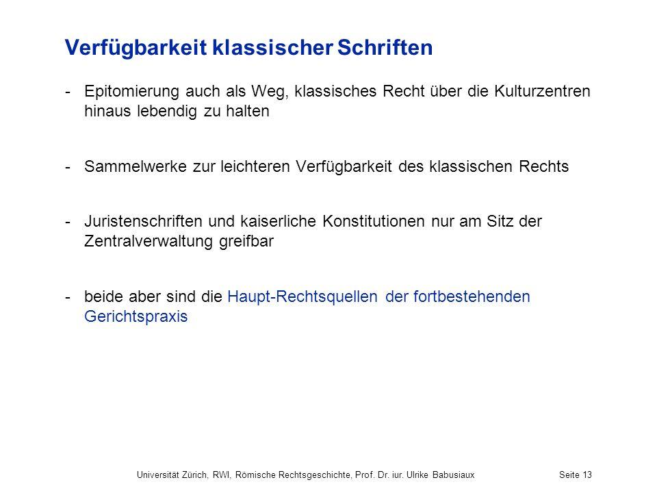 Universität Zürich, RWI, Römische Rechtsgeschichte, Prof. Dr. iur. Ulrike BabusiauxSeite 13 Verfügbarkeit klassischer Schriften -Epitomierung auch als