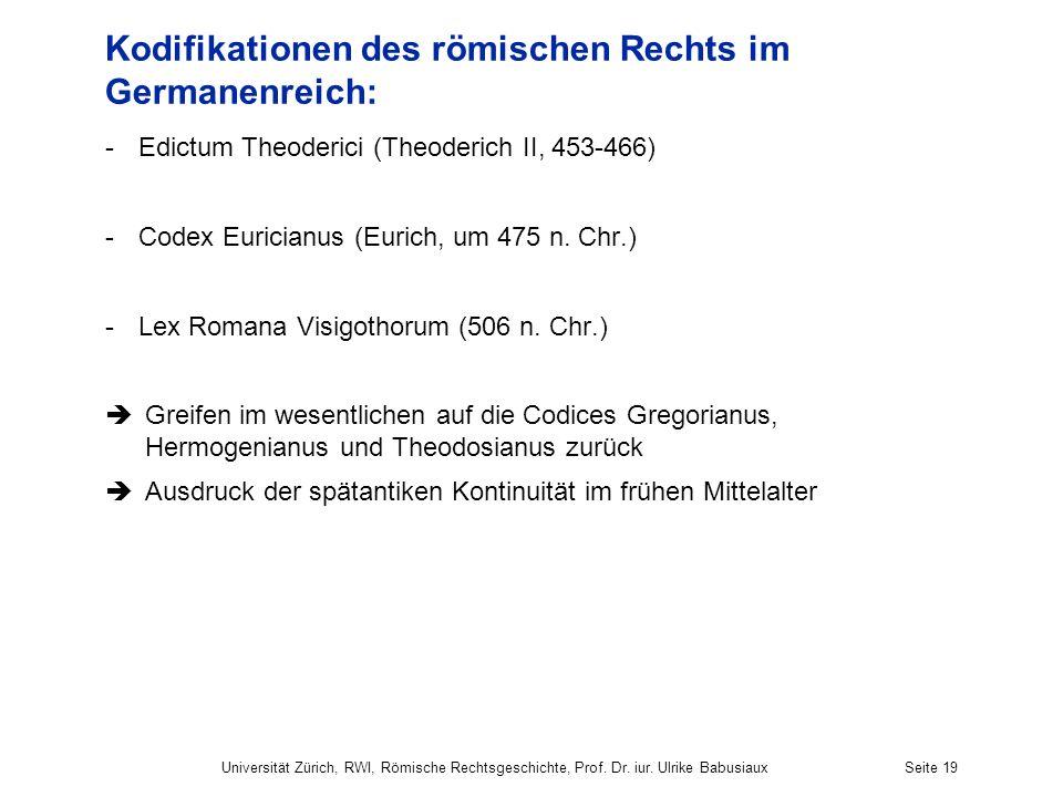 Kodifikationen des römischen Rechts im Germanenreich: -Edictum Theoderici (Theoderich II, 453-466) -Codex Euricianus (Eurich, um 475 n. Chr.) -Lex Rom