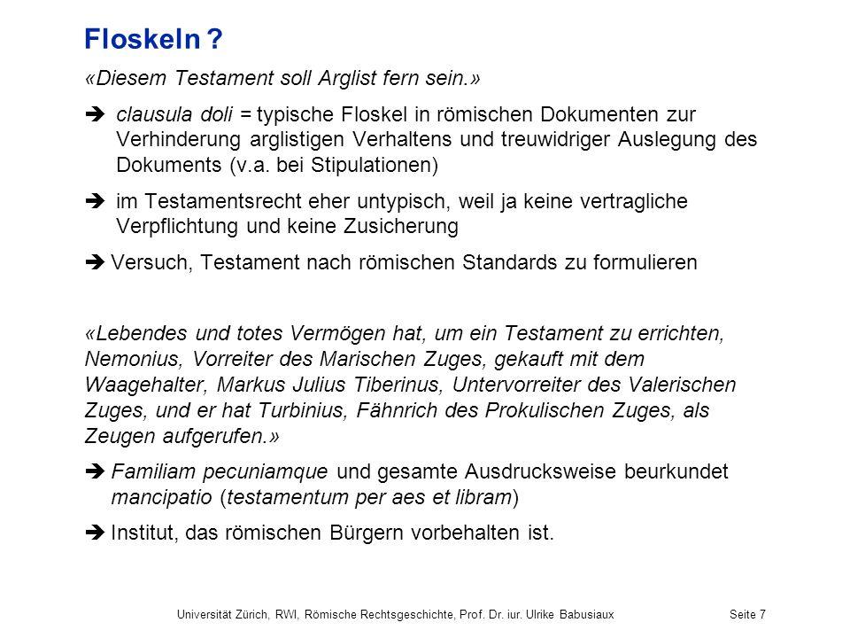Floskeln ? «Diesem Testament soll Arglist fern sein.» clausula doli = typische Floskel in römischen Dokumenten zur Verhinderung arglistigen Verhaltens