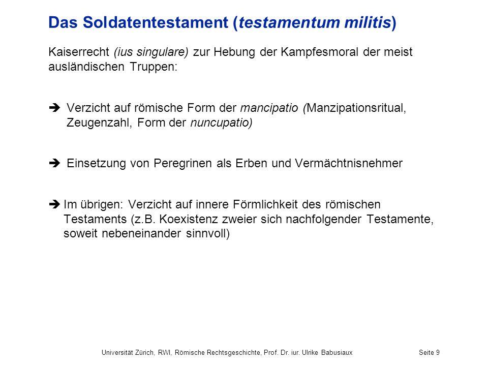Das Soldatentestament (testamentum militis) Kaiserrecht (ius singulare) zur Hebung der Kampfesmoral der meist ausländischen Truppen: Verzicht auf römi