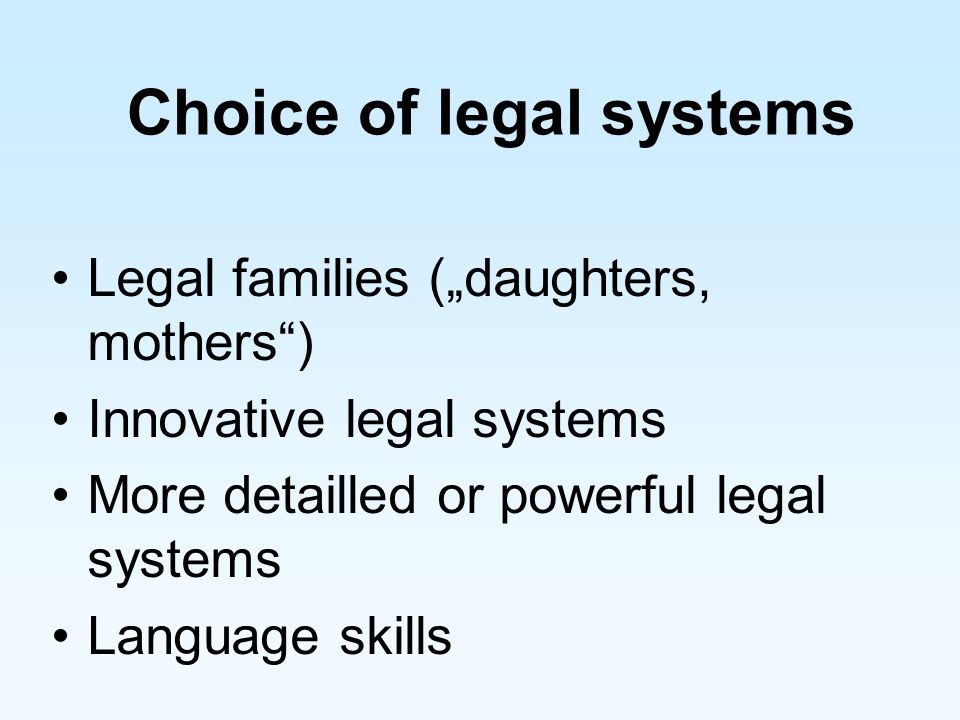 Choice of legal systems Legal families (daughters, mothers) Innovative legal systems More detailled or powerful legal systems Language skills