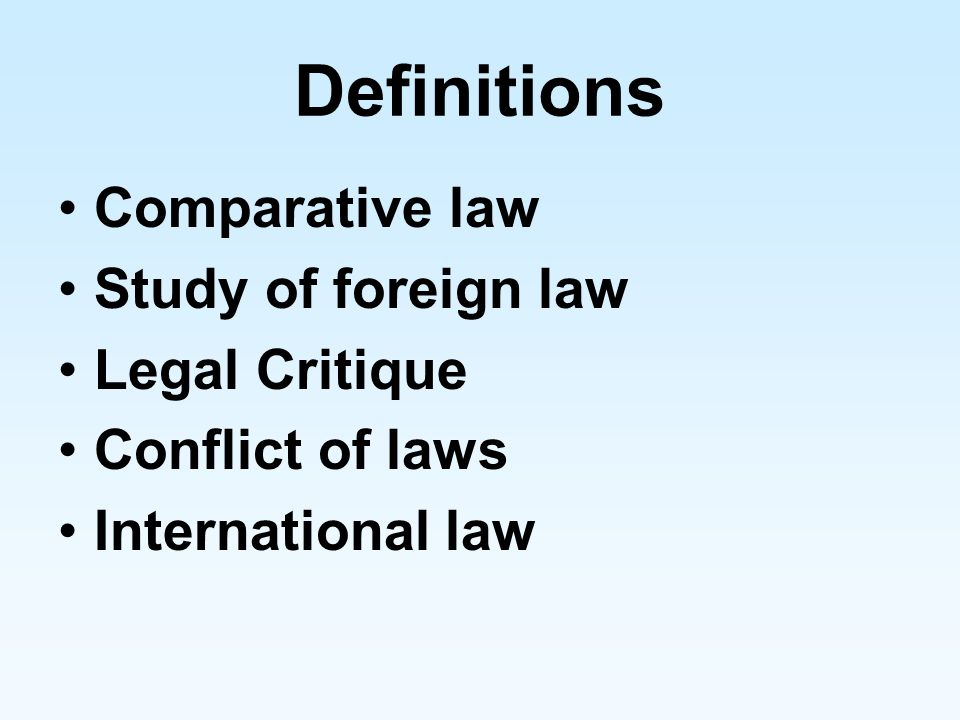 Definitions Comparative law Study of foreign law Legal Critique Conflict of laws International law