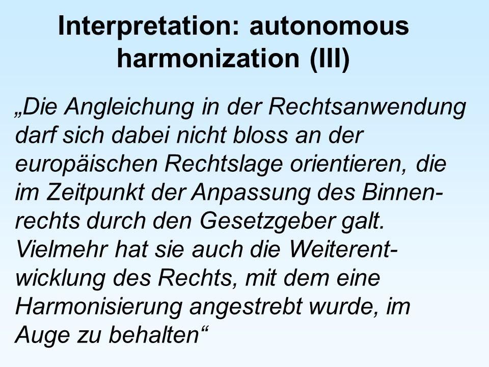 Interpretation: autonomous harmonization (III) Die Angleichung in der Rechtsanwendung darf sich dabei nicht bloss an der europäischen Rechtslage orien