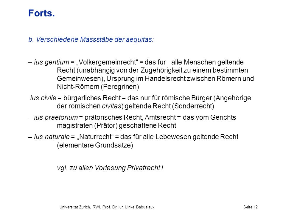 Universität Zürich, RWI, Prof. Dr. iur. Ulrike BabusiauxSeite 12 Forts. b. Verschiedene Massstäbe der aequitas: – ius gentium = Völkergemeinrecht = da