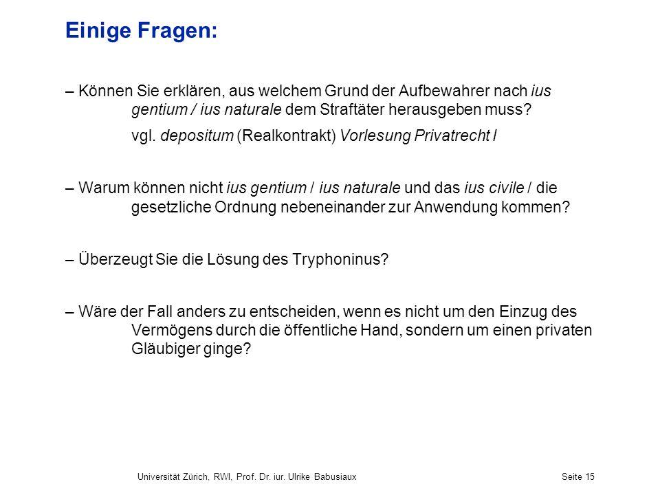Universität Zürich, RWI, Prof. Dr. iur. Ulrike BabusiauxSeite 15 Einige Fragen: – Können Sie erklären, aus welchem Grund der Aufbewahrer nach ius gent