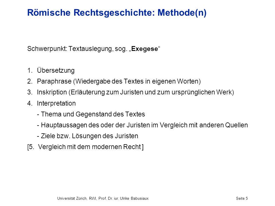 Universität Zürich, RWI, Prof. Dr. iur. Ulrike BabusiauxSeite 5 Römische Rechtsgeschichte: Methode(n) Schwerpunkt: Textauslegung, sog. Exegese 1.Übers