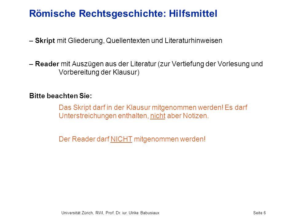 Universität Zürich, RWI, Prof. Dr. iur. Ulrike BabusiauxSeite 6 Römische Rechtsgeschichte: Hilfsmittel – Skript mit Gliederung, Quellentexten und Lite
