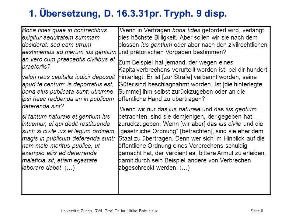 Universität Zürich, RWI, Prof. Dr. iur. Ulrike BabusiauxSeite 8 1. Übersetzung, D. 16.3.31pr. Tryph. 9 disp. Bona fides quae in contractibus exigitur