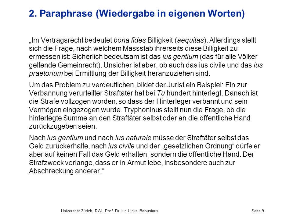 Universität Zürich, RWI, Prof. Dr. iur. Ulrike BabusiauxSeite 9 2. Paraphrase (Wiedergabe in eigenen Worten) Im Vertragsrecht bedeutet bona fides Bill