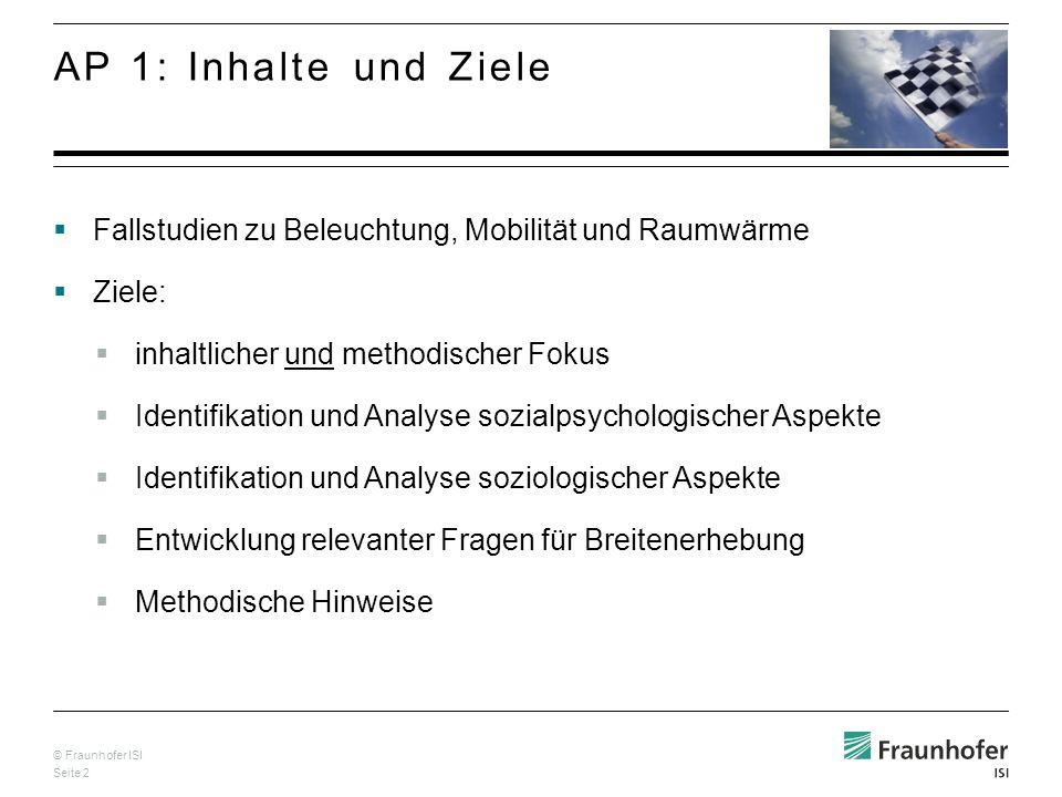 © Fraunhofer ISI Seite 2 Fallstudien zu Beleuchtung, Mobilität und Raumwärme Ziele: inhaltlicher und methodischer Fokus Identifikation und Analyse soz