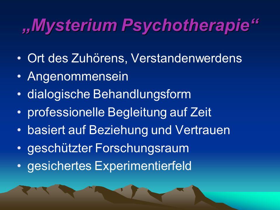 Mysterium Psychotherapie Ort des Zuhörens, Verstandenwerdens Angenommensein dialogische Behandlungsform professionelle Begleitung auf Zeit basiert auf Beziehung und Vertrauen geschützter Forschungsraum gesichertes Experimentierfeld