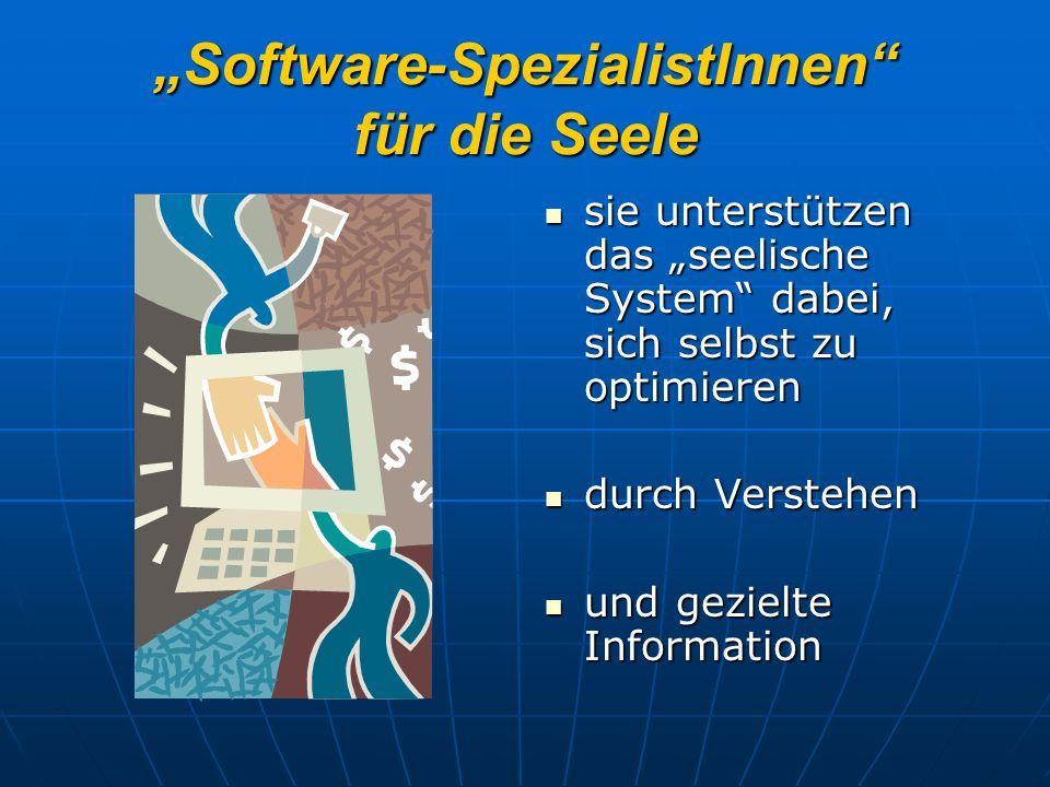 Software-SpezialistInnen für die Seele sie unterstützen das seelische System dabei, sich selbst zu optimieren sie unterstützen das seelische System dabei, sich selbst zu optimieren durch Verstehen durch Verstehen und gezielte Information und gezielte Information