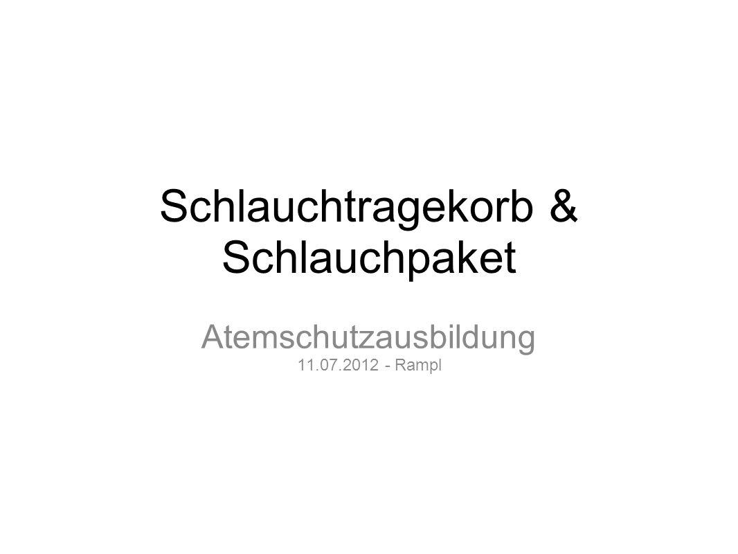 Schlauchtragekorb & Schlauchpaket Atemschutzausbildung 11.07.2012 - Rampl