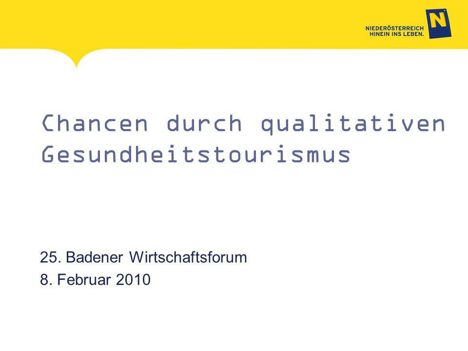 Chancen durch qualitativen Gesundheitstourismus 25. Badener Wirtschaftsforum 8. Februar 2010