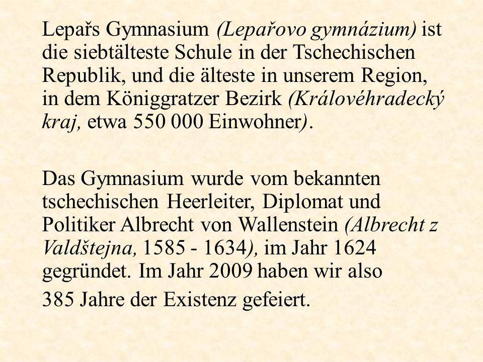 Lepařs Gymnasium (Lepařovo gymnázium) ist die siebtälteste Schule in der Tschechischen Republik, und die älteste in unserem Region, in dem Königgratze