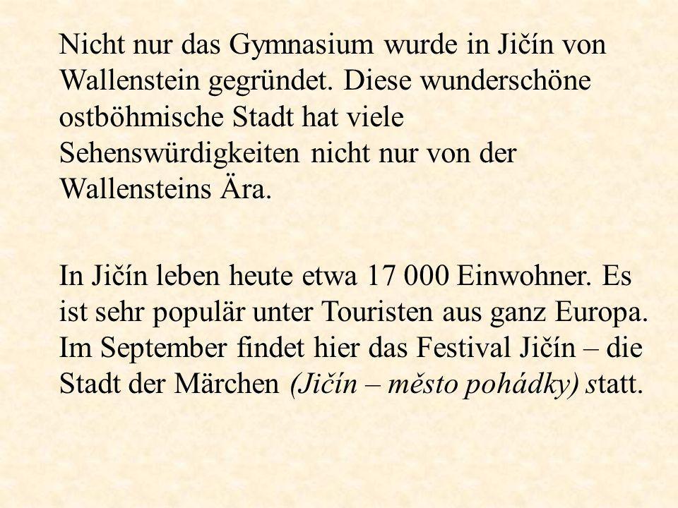 Nicht nur das Gymnasium wurde in Jičín von Wallenstein gegründet. Diese wunderschöne ostböhmische Stadt hat viele Sehenswürdigkeiten nicht nur von der