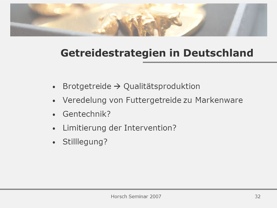 Horsch Seminar 200732 Getreidestrategien in Deutschland Brotgetreide Qualitätsproduktion Veredelung von Futtergetreide zu Markenware Gentechnik.