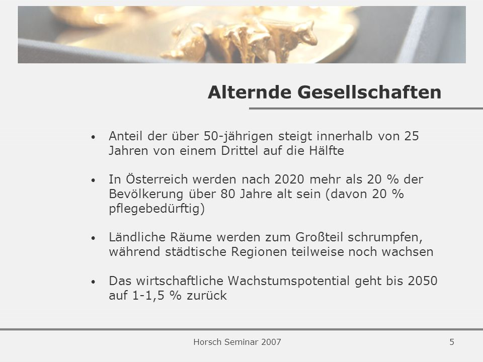 Horsch Seminar 20076 Wissensorientierung Höhere Bildung = höherer Wohlstand Ein Jahr mehr Bildung steigert das BIP um 3-6 % 3 % GNI für Forschung und Entwicklung Verfügbarkeit von Risikokapital