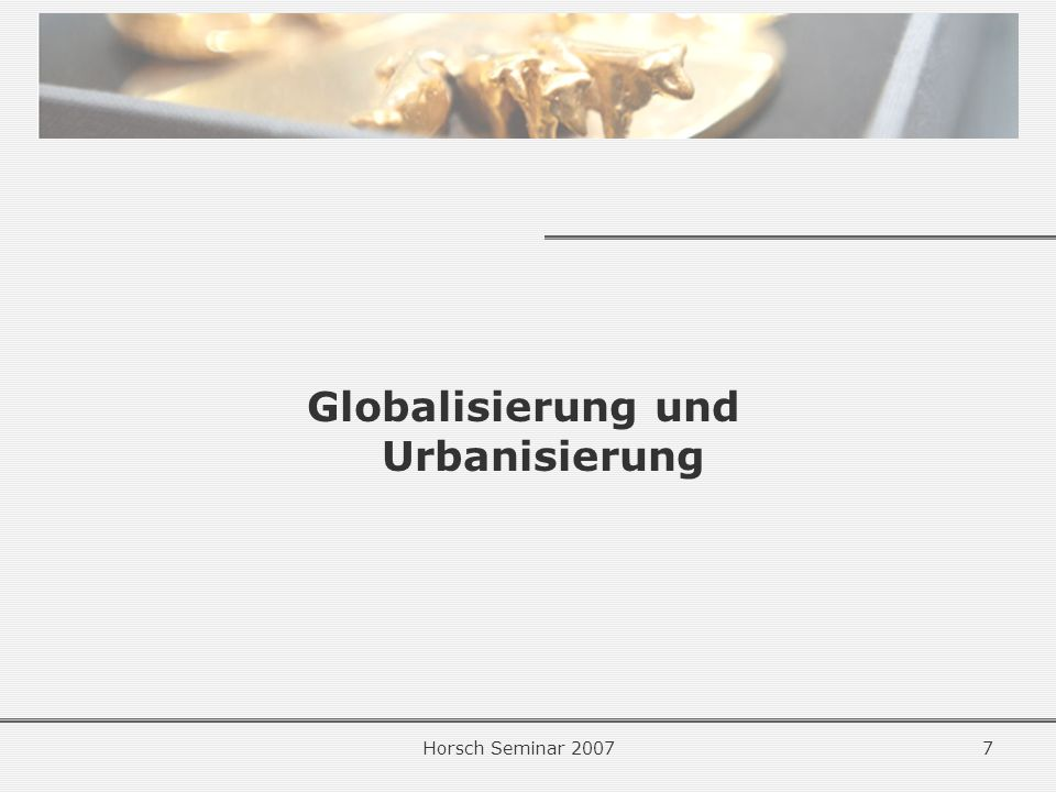 Horsch Seminar 20077 Globalisierung und Urbanisierung
