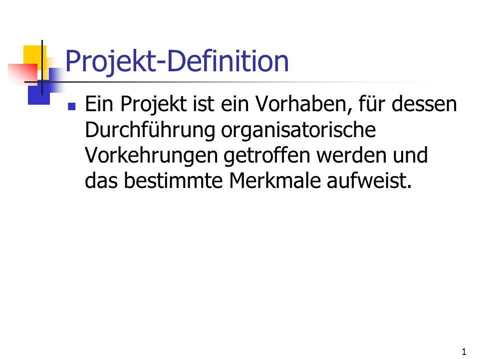 1 Projekt-Definition Ein Projekt ist ein Vorhaben, für dessen Durchführung organisatorische Vorkehrungen getroffen werden und das bestimmte Merkmale a