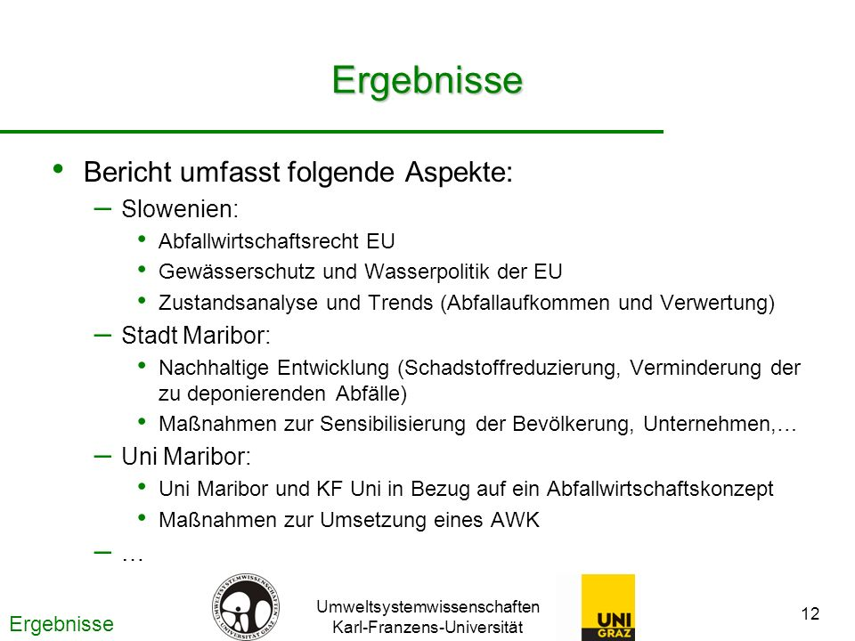 Umweltsystemwissenschaften Karl-Franzens-Universität 12 Ergebnisse Bericht umfasst folgende Aspekte: – Slowenien: Abfallwirtschaftsrecht EU Gewässersc