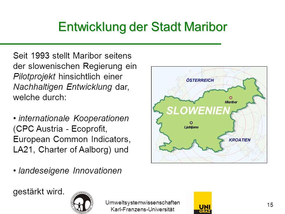 Umweltsystemwissenschaften Karl-Franzens-Universität 15 Entwicklung der Stadt Maribor Seit 1993 stellt Maribor seitens der slowenischen Regierung ein