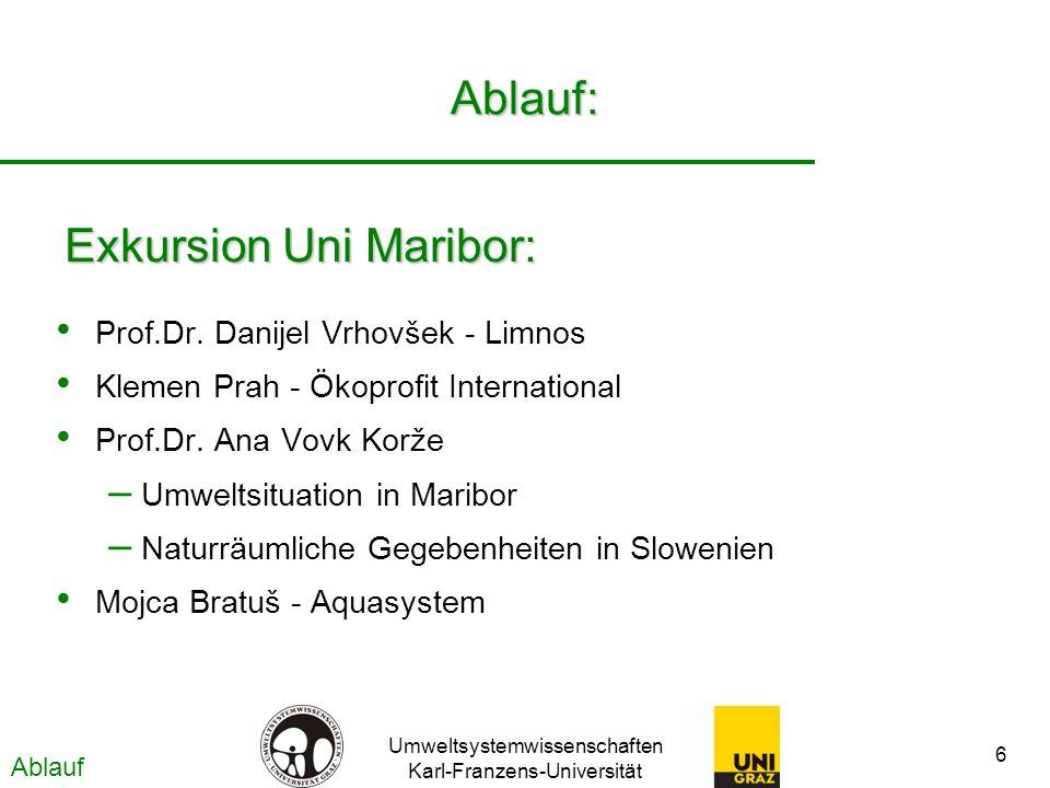 Umweltsystemwissenschaften Karl-Franzens-Universität 6 Ablauf: Prof.Dr. Danijel Vrhovšek - Limnos Klemen Prah - Ökoprofit International Prof.Dr. Ana V