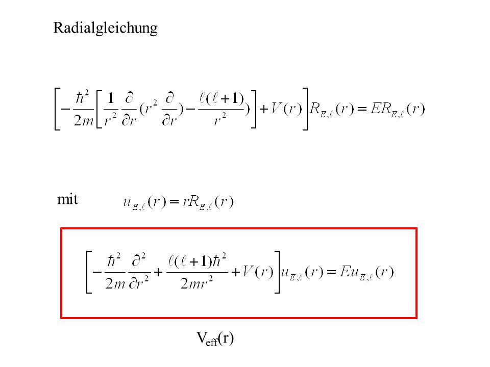 mit V eff (r) Radialgleichung