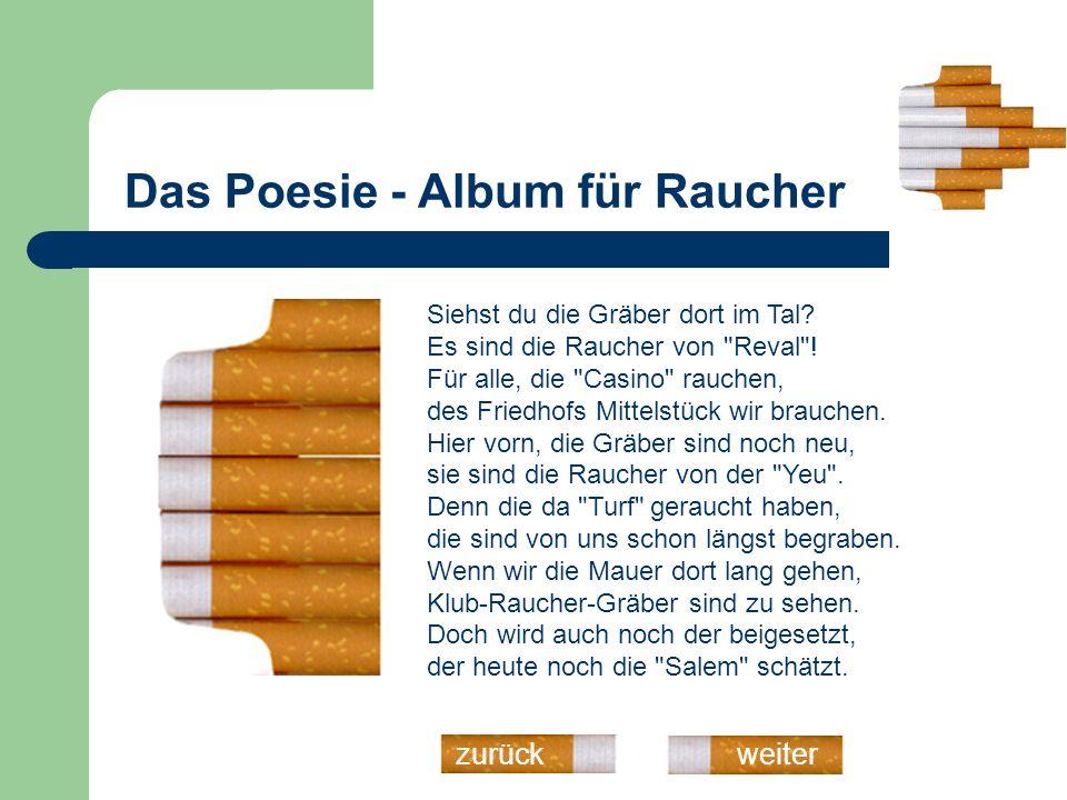 Das Poesie - Album für Raucher weiterzurück Drei Kreuze links zum Gotterbarmen, sie rauchten Juno oder Carmen , zerstreut liegen in tiefer Gruft, Liebhaber von besonderem Duft.