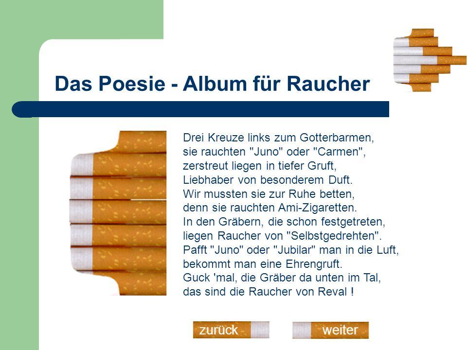 Das Poesie - Album für Raucher weiterzurück Guck mal die Gräber an anderen Orten, das sind die Raucher von anderen Sorten .
