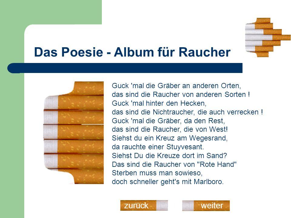 Das Poesie - Album für Raucher weiterzurück Guck 'mal die Gräber an anderen Orten, das sind die Raucher von anderen Sorten ! Guck 'mal hinter den Heck