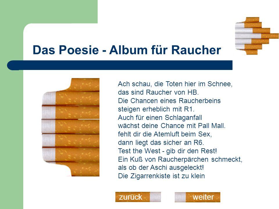 Das Poesie - Album für Raucher weiterzurück Ach schau, die Toten hier im Schnee, das sind Raucher von HB. Die Chancen eines Raucherbeins steigen erheb