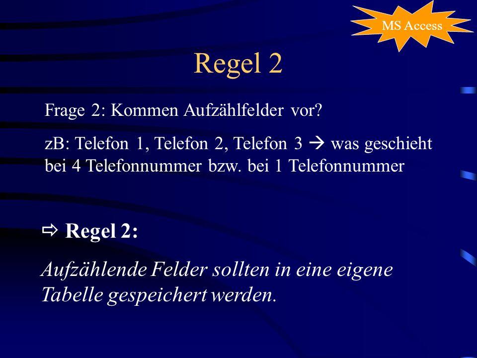 Regel 2 MS Access Frage 2: Kommen Aufzählfelder vor? zB: Telefon 1, Telefon 2, Telefon 3 was geschieht bei 4 Telefonnummer bzw. bei 1 Telefonnummer Re