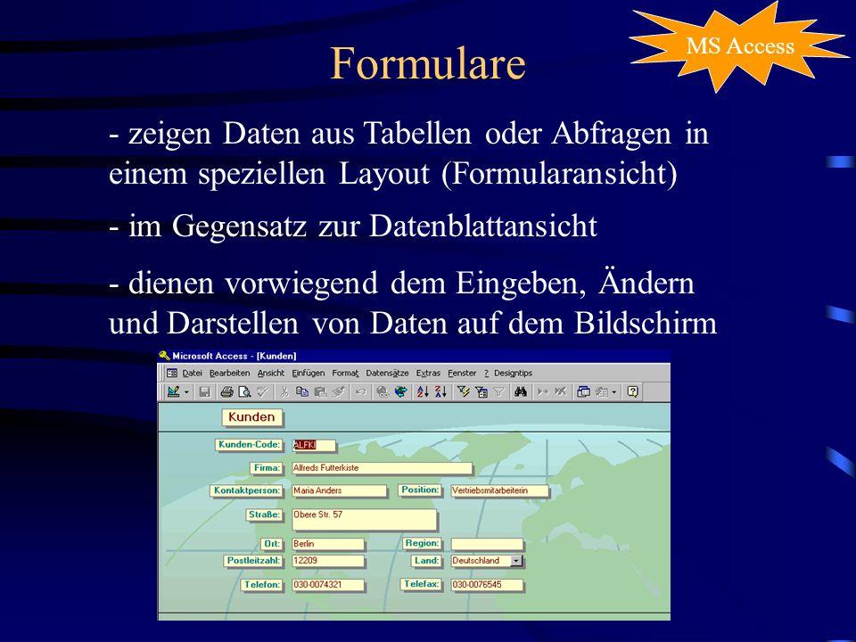 Formulare MS Access - zeigen Daten aus Tabellen oder Abfragen in einem speziellen Layout (Formularansicht) - im Gegensatz zur Datenblattansicht - dienen vorwiegend dem Eingeben, Ändern und Darstellen von Daten auf dem Bildschirm