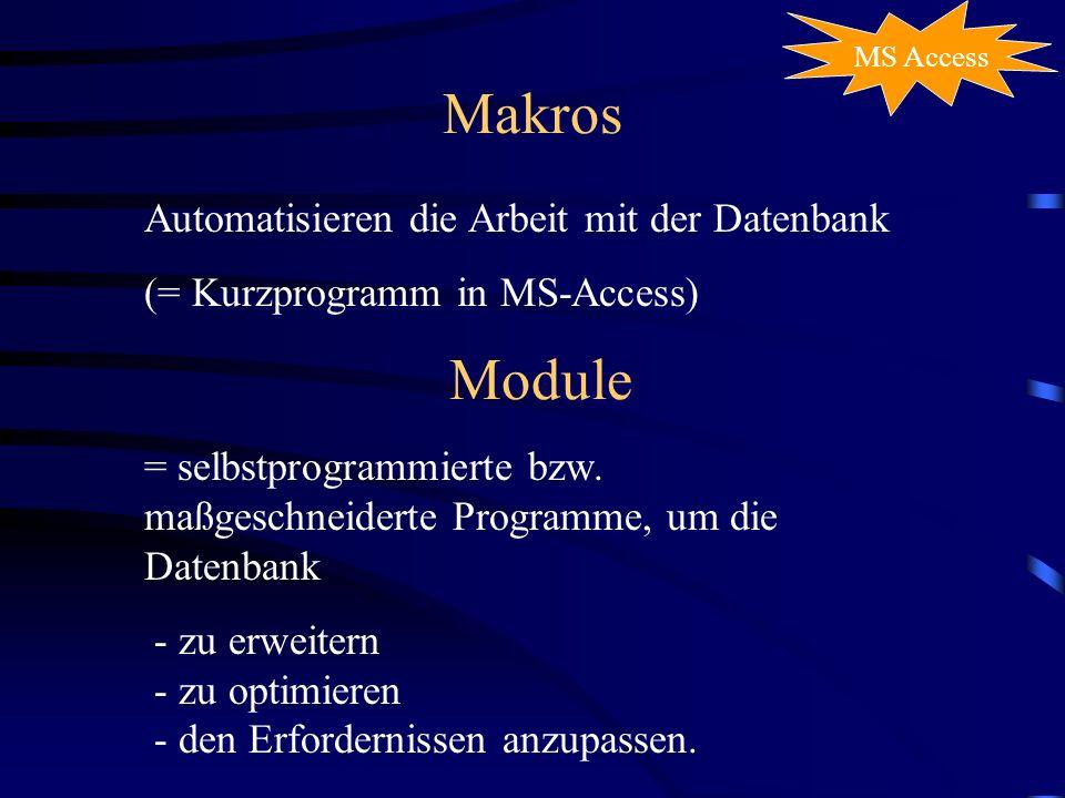 Makros Module MS Access Automatisieren die Arbeit mit der Datenbank (= Kurzprogramm in MS-Access) = selbstprogrammierte bzw. maßgeschneiderte Programm
