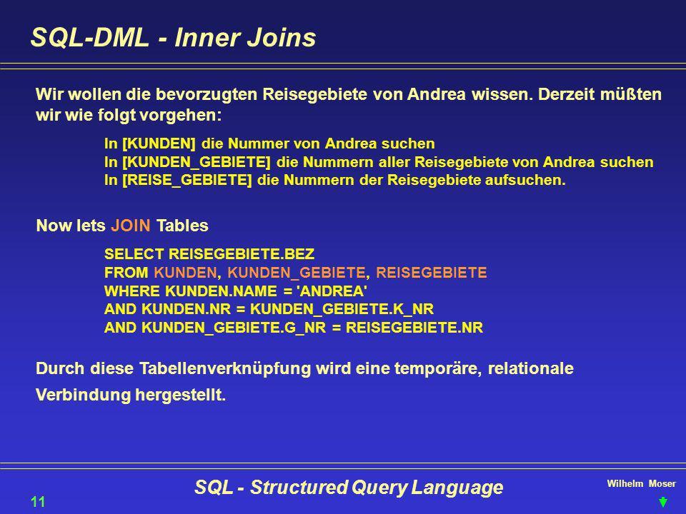 Wilhelm Moser SQL - Structured Query Language SQL-DML - Inner Joins Wir wollen die bevorzugten Reisegebiete von Andrea wissen. Derzeit müßten wir wie