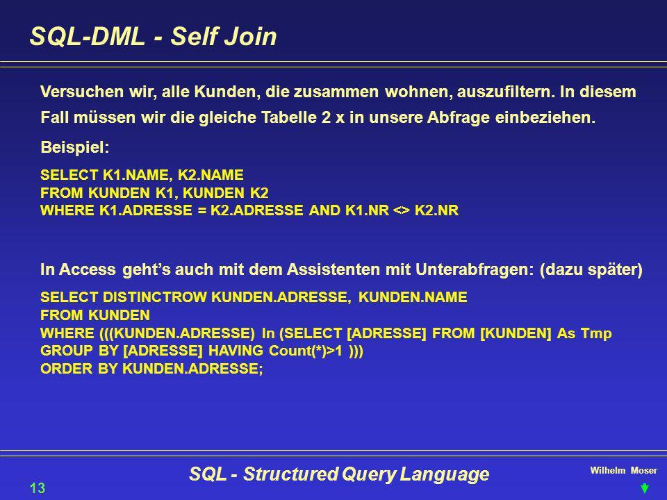 Wilhelm Moser SQL - Structured Query Language SQL-DML - Self Join Versuchen wir, alle Kunden, die zusammen wohnen, auszufiltern. In diesem Fall müssen