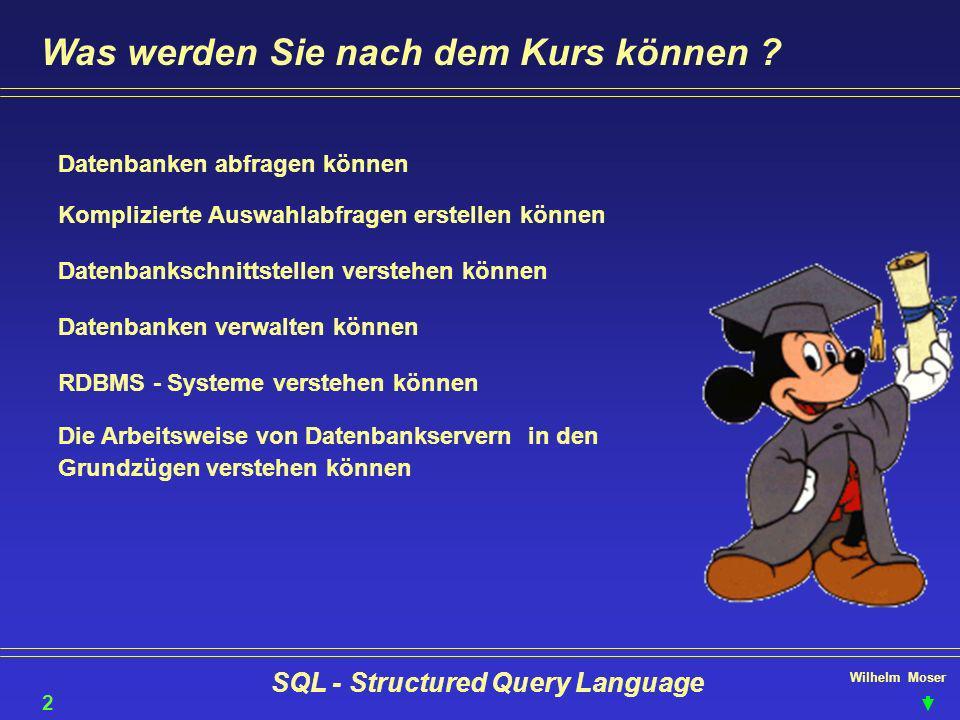 Wilhelm Moser SQL - Structured Query Language Was werden Sie nach dem Kurs können ? Datenbanken abfragen können Komplizierte Auswahlabfragen erstellen