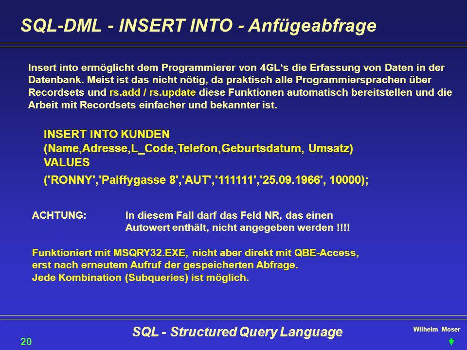 Wilhelm Moser SQL - Structured Query Language SQL-DML - INSERT INTO - Anfügeabfrage Insert into ermöglicht dem Programmierer von 4GLs die Erfassung vo