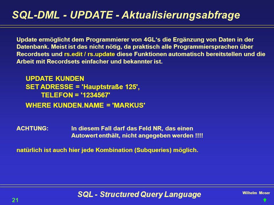 Wilhelm Moser SQL - Structured Query Language SQL-DML - UPDATE - Aktualisierungsabfrage Update ermöglicht dem Programmierer von 4GLs die Ergänzung von