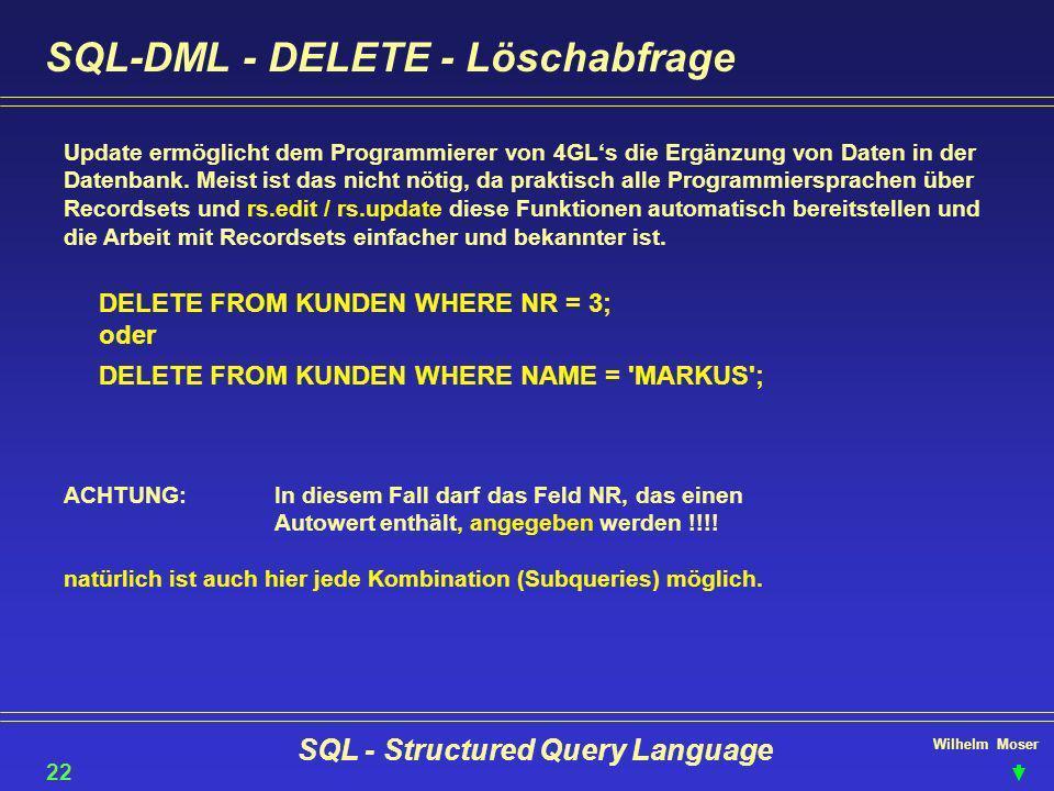 Wilhelm Moser SQL - Structured Query Language SQL-DML - DELETE - Löschabfrage Update ermöglicht dem Programmierer von 4GLs die Ergänzung von Daten in