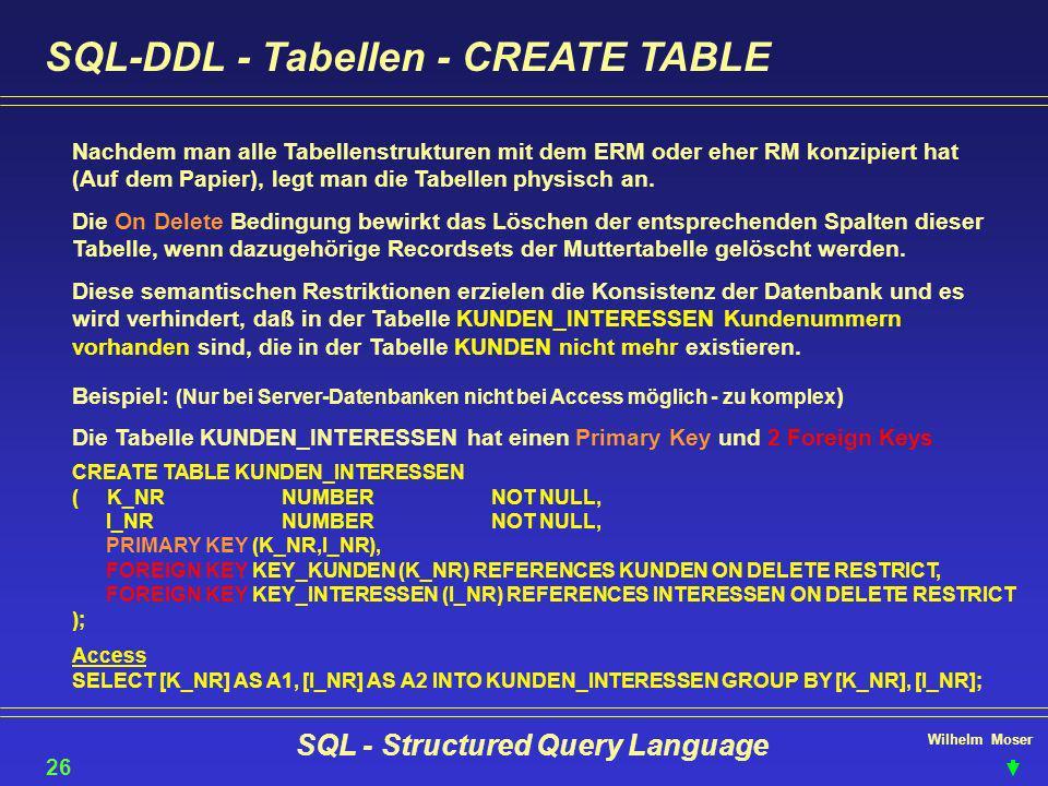 Wilhelm Moser SQL - Structured Query Language SQL-DDL - Tabellen - CREATE TABLE 26 Nachdem man alle Tabellenstrukturen mit dem ERM oder eher RM konzip