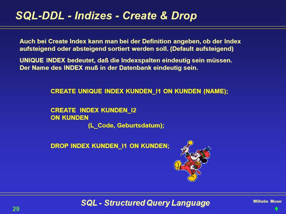 Wilhelm Moser SQL - Structured Query Language SQL-DDL - Indizes - Create & Drop 29 Auch bei Create Index kann man bei der Definition angeben, ob der I